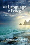 The Language of Peace: Communicating to Create Harmony (Peace Education)