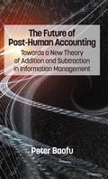 The Future of Post-Human Accounting: Towards a New Theory of Addition and Subtraction in Inf...