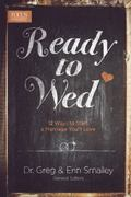 Ready to Wed : 12 Ways to Start a Marriage You'll Love