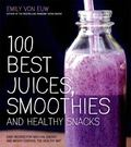 Best 100 Juices, Smoothies and Healthy Snacks : Nutritious Treats That Keep You Slim and Sat...
