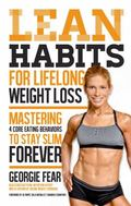 Lean Habits : Mastering 4 Core Behaviors So You Can End Your Struggle with Weight Forever