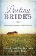 Destiny Brides : Two Historical Romances under One Cover