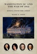 Washington DC and the War Of 1812 : Rising from the Ashes