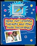 Speak Out! : Creating Podcasts and Other Audio Recordings