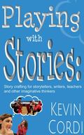 Playing with Stories : Story Crafting for Storytellers, Writers, Teachers, and Other Imagina...
