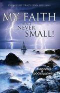 My Faith Ain't Never Small!
