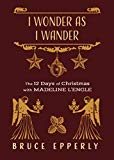 I Wonder as I Wander: The 12 Days of Christmas with Madeleine L'Engle