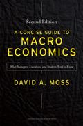 Concise Guide to Macroeconomics, Second Edition : What Managers, Executives, and Students Ne...