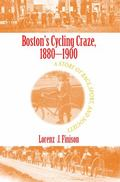 Boston's Cycling Craze, 1880-1900 : A Story of Race, Sport, and Society