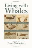 Living with Whales: Documents and Oral Histories of Native New England Whaling History (Nati...