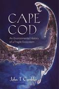 Cape Cod : An Environmental History of a Fragile Ecosystem