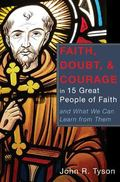 Faith, Doubt, and Courage in 15 Great People of Faith : And What We Can Learn from Them