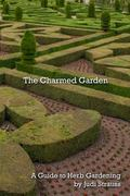 Charmed Garden : A Guide to Herb Gardening