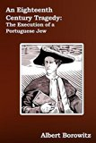 An Eighteenth Century Tragedy: The Execution of a Portuguese Jew