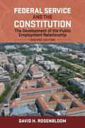 Federal Service and the Constitution : The Development of the Public Employment Relationship