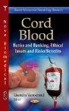 Cord Blood: Banks and Banking, Ethical Issues and Risks / Benefits (Recent Advances in Hemat...