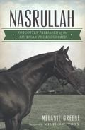 Nasrullah : Forgotten Patriarch of the American Thoroughbred