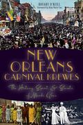 New Orleans Carnival Krewes : The History, Spirit and Secrets of Mardi Gras