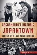 Sacramento's Historic Japantown : Legacy of a Lost Neighborhood
