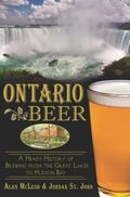 Ontario Beer: A Heady History of Brewing from the Great Lakes to the Hudson Bay (American Pa...