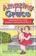 Amazing Grace : A Kentucky Girl with Gumption During World War II