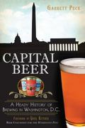 Capital Beer: A Heady History of Brewing in Washington, D.c. (American Palate)