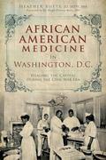 African American Medicine in Washington, D. C. : Healing the Capital During the Civil War Era