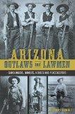 Arizona Outlaws and Lawmen (True Crime)
