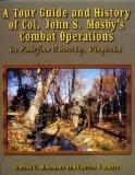 A Tour Guide and History of Col. John S. Mosby's Combat Operations in Fairfax County, Virginia