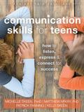 Communication Skills for Teens : How to Listen, Express, and Connect for Success