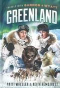 Travels with Gannon and Wyatt : Greenland
