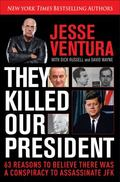 They Killed Our President : The Conspiracy to Kill JFK and the Cover-Up That Followed