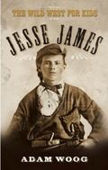 Jesse James : The Wild West for Kids