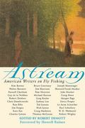 Astream : American Writers on Fly Fishing