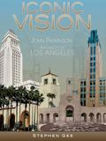 Iconic Vision : John Parkinson, Architect of Los Angeles