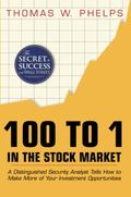 100 to 1 in the Stock Market : A Distinguished Security Analyst Tells How to Make More of Yo...