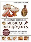 Making Gourd Musical Instruments: Over 60 String, Wind & Percussion Instruments & How to Pla...