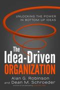 Idea-Driven Organization : Unlocking the Power in Bottom-Up Ideas