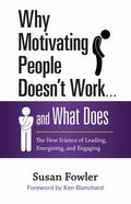 Why Motivating People Doesn't Work ... and What Does : The New Science of Leading, Energizin...