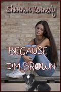 Because I'm Brown