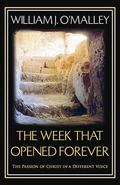 Week That Opened Forever : The Passion of Christ Through New Eyes