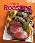 Fine Cooking Roasting : Favorite Oven Recipes for Chicken, Beef, Vegetables and More