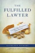 Fulfilled Lawyer : Create the Practice You Desire