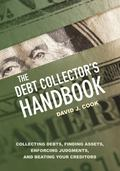 Debt Collector's Handbook : Collecting Debts, Finding Assets, Enforcing Judgments, and Beati...
