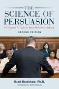 Science of Persuasion : A Litigator's Guide to Juror Decision-Making