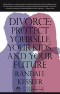 Divorce : Protect Yourself, Your Kids, and Your Future
