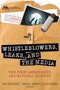 Whistleblowers, Leaks and the Media : The First Amendment and National Security