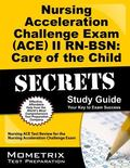 Nursing Acceleration Challenge Exam (ACE) II RN-BSN Care of the Child Secrets Study Guide : ...