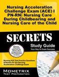 Nursing Acceleration Challenge Exam (ACE) I PN-RN Nursing Care During Childbearing and Nursi...
