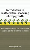 Introduction to Mathematical Modeling of Crop Growth: How the Equations Are Derived and Asse...